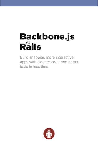 Jason Morrison, Chad Pytel, Nick Quaranto, Harold Giménez, Joshua Clayton, Gabe Berke-Williams — Backbone.js on Rails [2013, PDF/ePub/mobi, ENG]