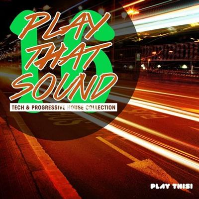 VA - Play That Sound - Tech & Progressive House Collection Vol.16 (2015)